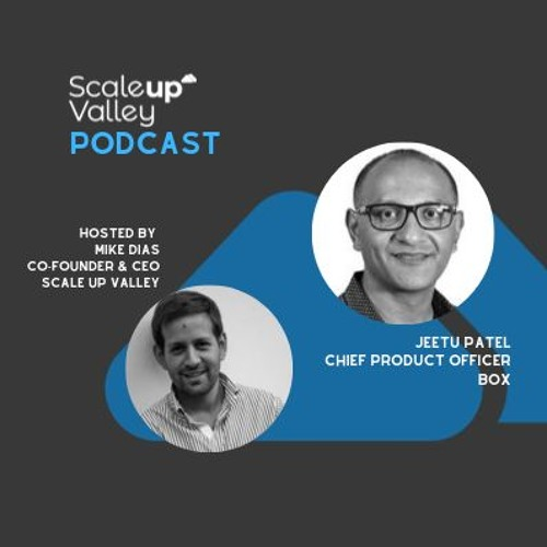 Ep. 90 Scaling Up Product With Box Featuring Jeetu Patel, Chief Product Officer At Box