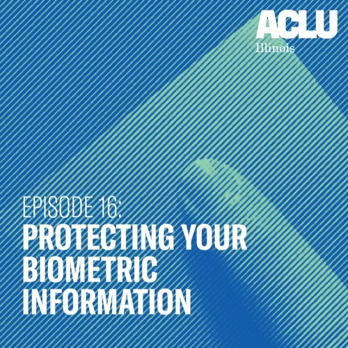 Episode 16: Protecting Your Biometric Information