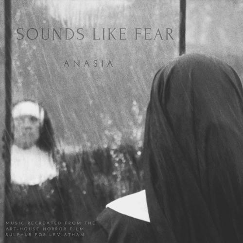 ANASIA Sounds Like Fear