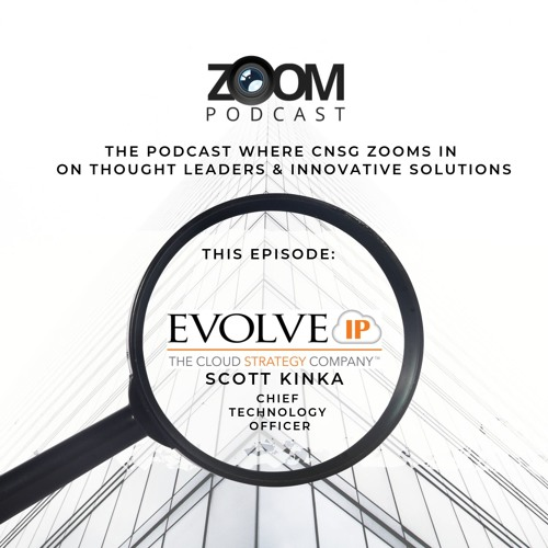 CNSG ZOOM With Evolve IP's CTO, Scott Kinka