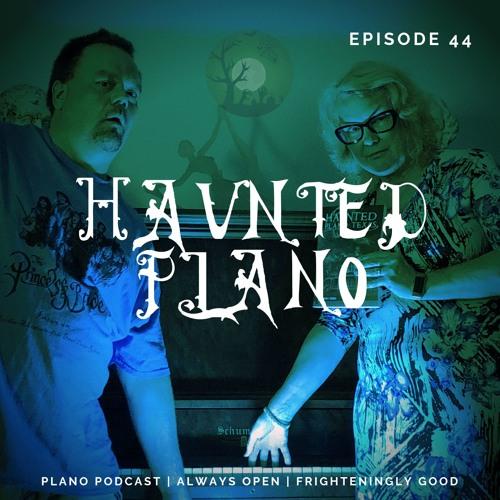 Episode 44 | Haunted Plano