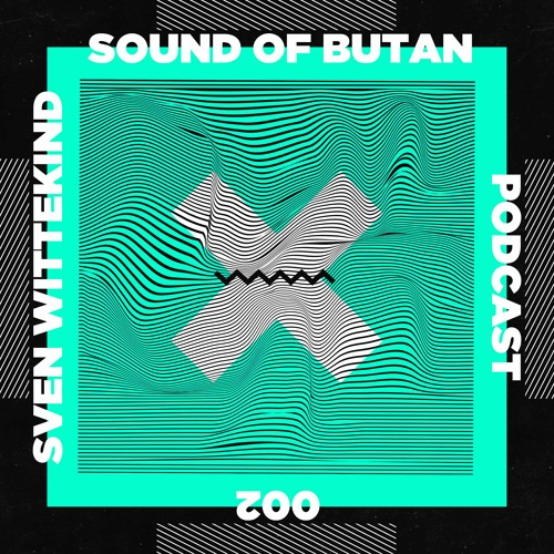 Sound of Butan Podcast 002 | Sven Wittekind