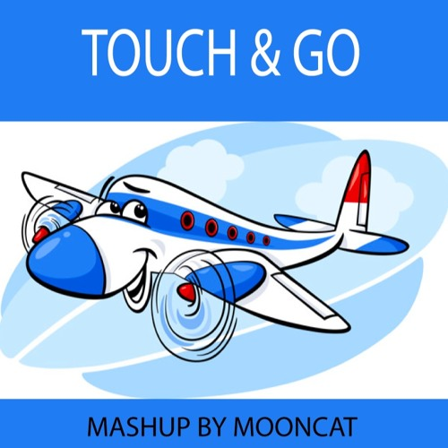 TOUCH & GO (MASHUP)