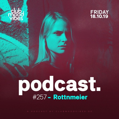 Club Mood Vibes Podcast #257: Rottnmeier