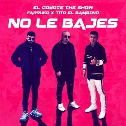 El Coyote The Show, Farruko, Tito El Bambino – No Le Bajes (Edit Pedro Cárdenas 2019)
