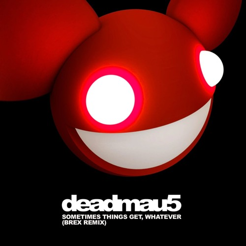 deadmau5 - Sometimes Things Get, Whatever (BREX Remix) [FREE DOWNLOAD]