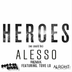 Alesso - Heroes Remix (Doctor Chubs X Alrght)