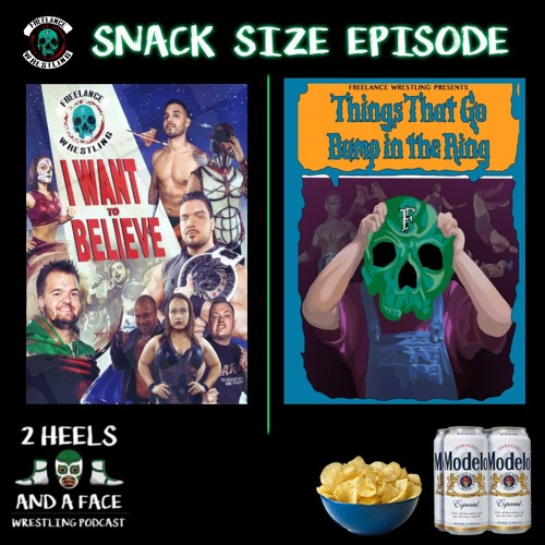 SnackSize - Freelance Wrestling - I Want to Believe / Things that go Bump in the Ring
