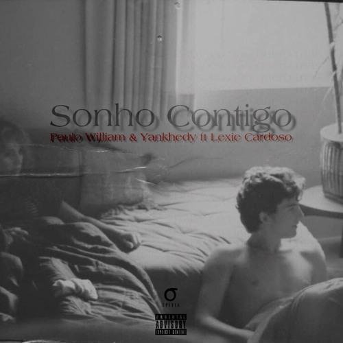 Paulo William & Yankhedy - Sonho Contigo ft Lexie Cardoso cap.(SPÍTIA)