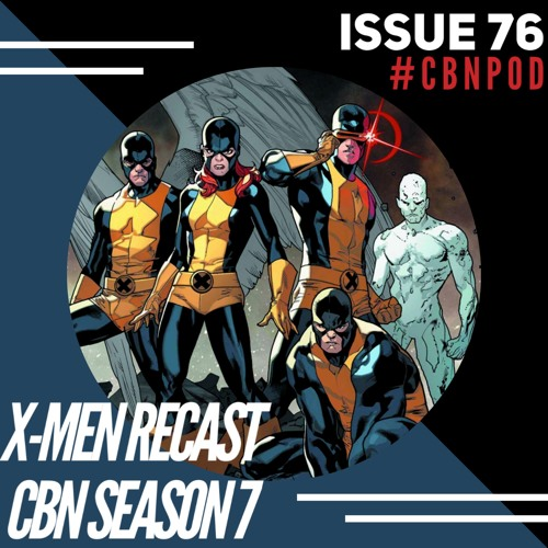 CBN Season 7   Issue 76   X-Men Fan-casting w/ @_TheJohnEffect