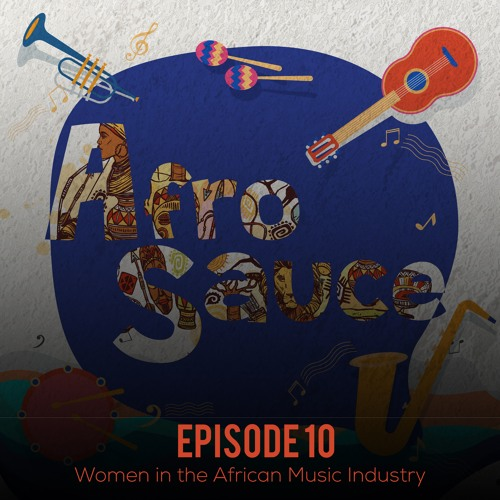 The Afro Sauce Podcast Episode 10: Women in the African Music Industry
