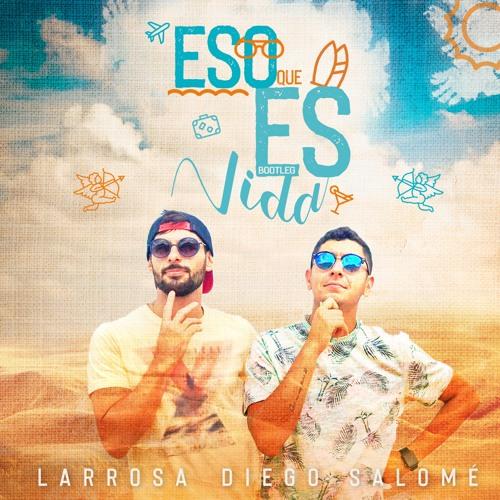 Eso Que Es Vida- Larrosa & Diego Salomé (bootleg)
