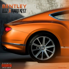 Ellz X Kairo Keyz - Bentley