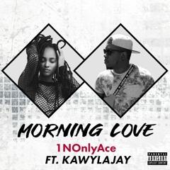 1NOnlyAce - Morning Love Ft. Kawylajay (CLEAN)