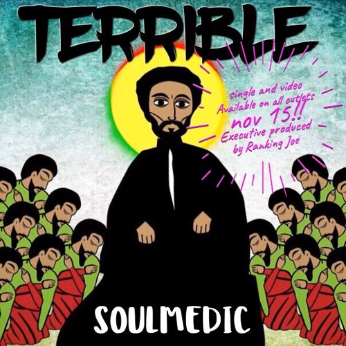 "Soulmedic- ""Terrible"" -executive produced by Ranking Joe"