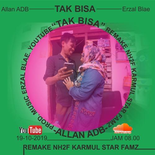 Tak Bisa [Allan ADB (Remake NH2F Karmul Star Famz)] Prod Erzal Blae