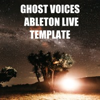 Ghost Voices (download Ableton Live Template)