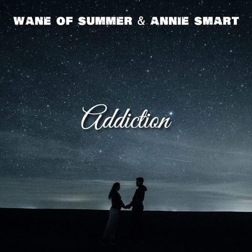 ADDICTION (Wane of Summer & Annie Smart)