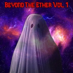 Beyond The Ether Vol. 1