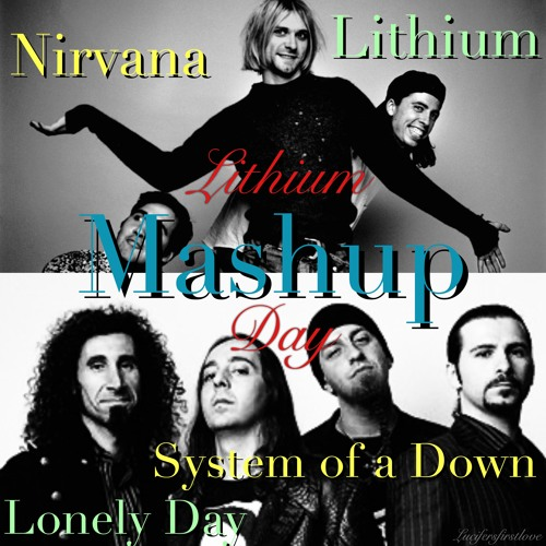 Nirvana VS System of a Down - Lithium Day (Lithium VS Lonely Day) - Mashup