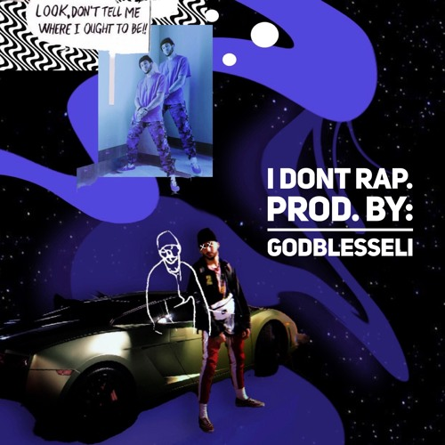 i dont rap // prod. by: GodBlessEli