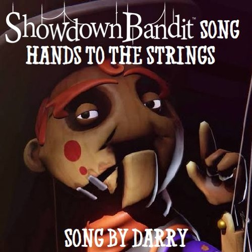 SHOWDOWN BANDIT MINI SONG(HANDS TO THE STRINGS)BY DARRY