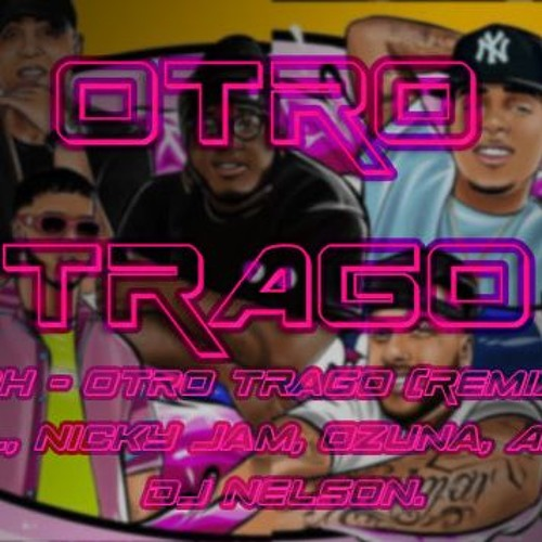 Sech - Otro Trago (Remix) ft. Darell, Nicky Jam, Ozuna, Anuel AA DJ Nelson.