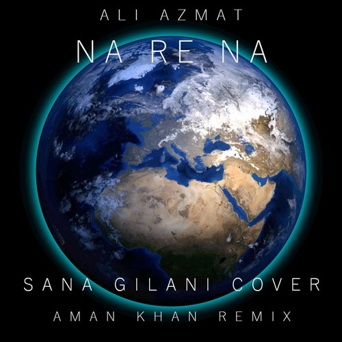 Ali Azmat - Na Re Na (Sana Gilani Cover) (Aman Khan Remix)