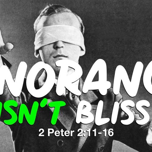 Ignorance Isn't Bliss - 2 Peter 2;1 - 16 - Matthew Niemier