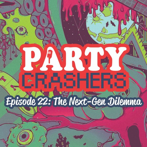 Party Crashers: Episode 22 - The Next-Gen Dilemma