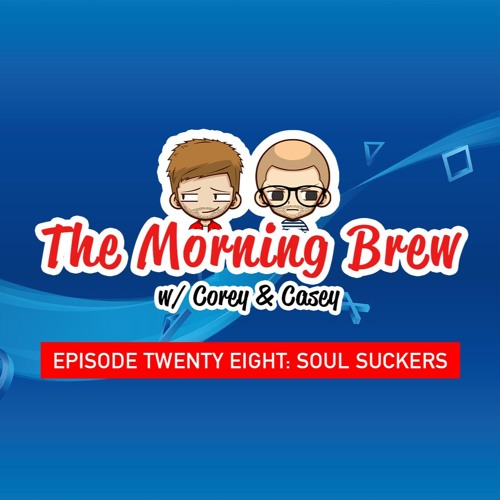 The Morning Brew: Episode 28 - Soul Suckers