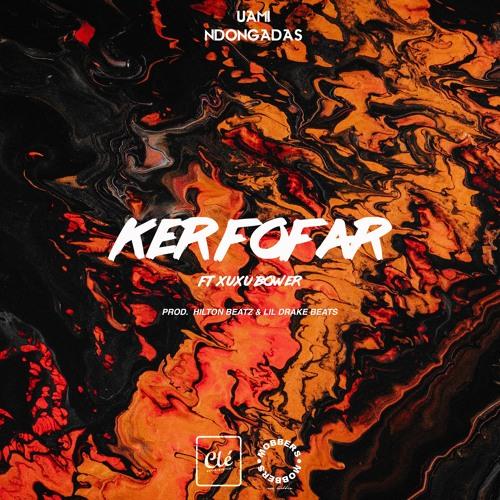 Ker Fofar (ft. Xuxu Bower) [Prod.by Hilton Beatz & lil Drake beatz]