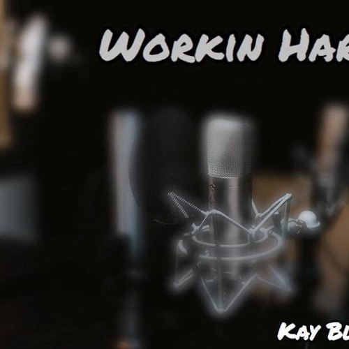 Kay Blixx - Workin Hard