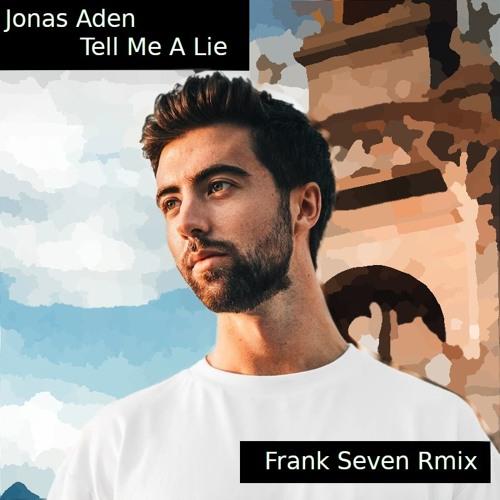 Jonas Aden - Tell Me A Lie (Frank Seven Rmx)