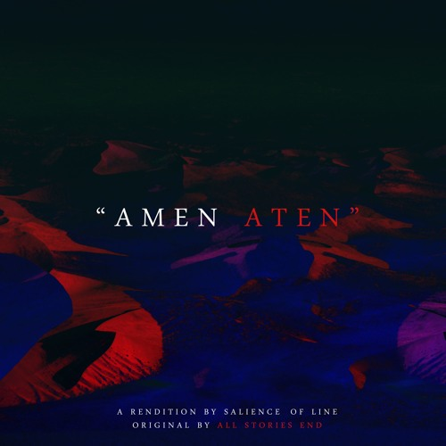 """Amen Aten"" (a rendition, original by All Stories End)"