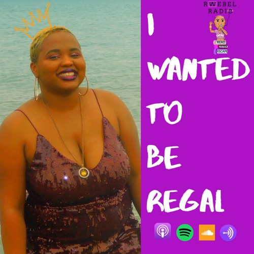 Rwebel Radio 109: I wanted to be Regal