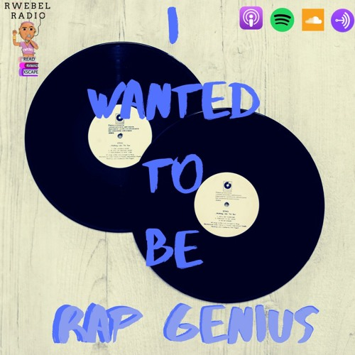 Rwebel Radio 111A: I wanted to be Rap Genius