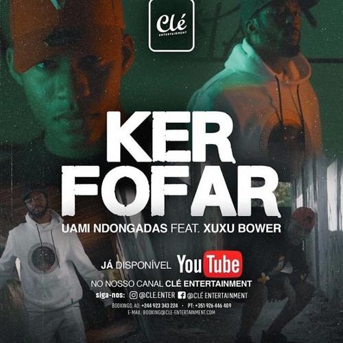Uami Ndongadas Feat. Xuxu Bower - Ker Fofar