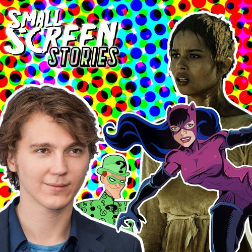 Small Screen Stories #1 | The Batman got his Riddler and Catwoman and Kevin Feige got promoted