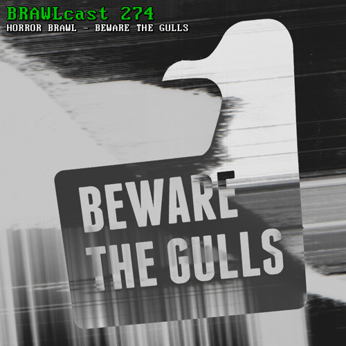 BRAWLcast 274 Horror Brawl - Beware The Gulls