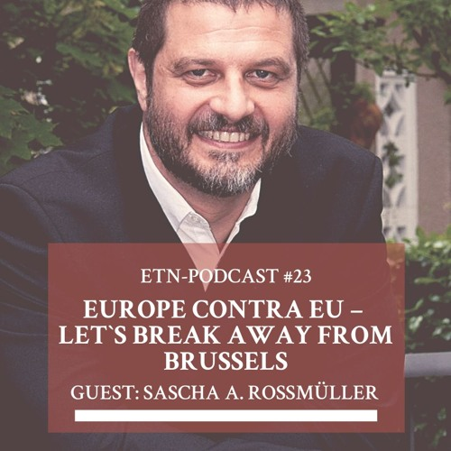 ETN Podcast #23 Europe contra EU – Let`s Break Away from Brussels