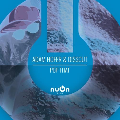 Adam Hofer & Disscut - Pop That (nuOn BLUE)