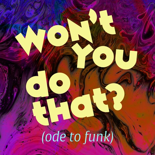Won't You Do That? (Ode to Funk)