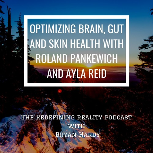 Optimizing Brain, Gut, and Skin Health with Roland Pankewich and Ayla Reid - Ep. 80