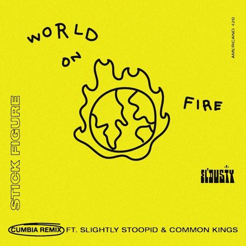 Stick Figure ft Slightly Stoopid  & Common Kings  - World On Fire (El Dusty Cumbia Remix)