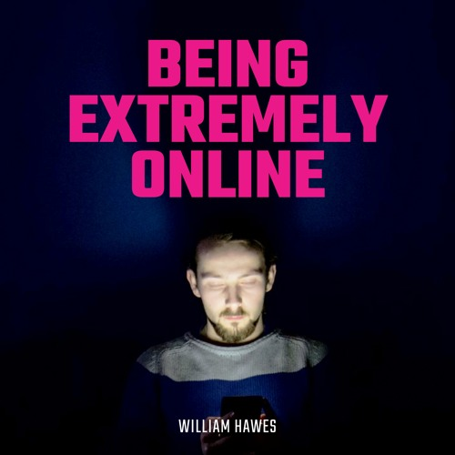 #217   Being Extremely Online: Technophilia & The Pervasive Logic Of The Algorithm w/ William Hawes