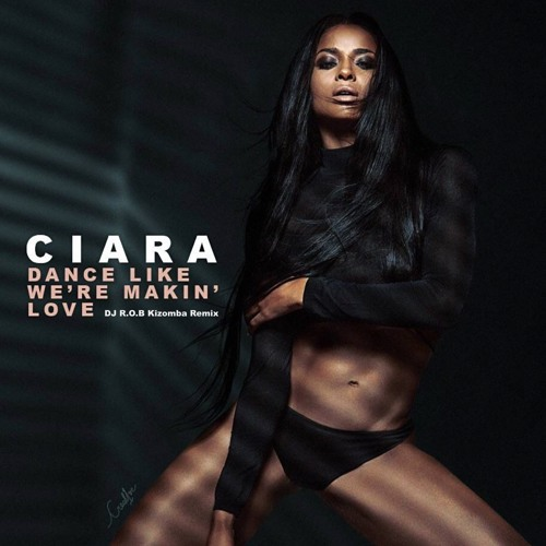 Ciara - Dance Like We're Making Love (DJ R.O.B Kizomba Remix)