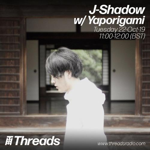 J-Shadow x Yaporigami [The Collection Artaud] [Threads Radio 22/10/19]