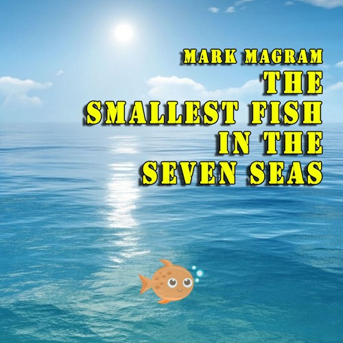 The Smallest Fish In The Seven Seas