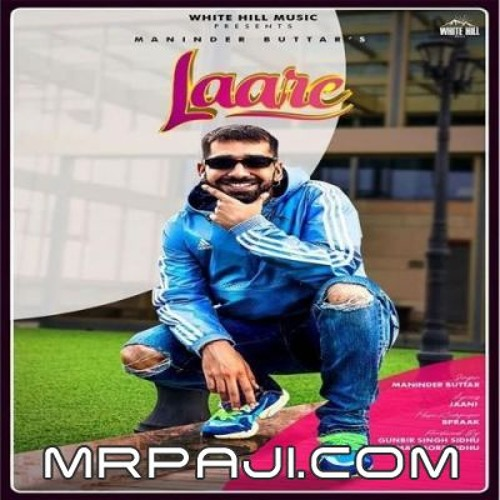 Laare - Maninder Buttar | Jaani | B Praak | New Punjabi Song 2019